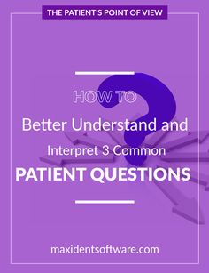Patient's Point of View - How to Better Understand and Interpret 3 Common Patient Questions