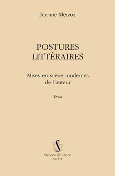 Postures littéraires : mises en scène modernes de l'auteur : essai / Jérôme Meizoz - Genève : Slatkine Erudition, 2007