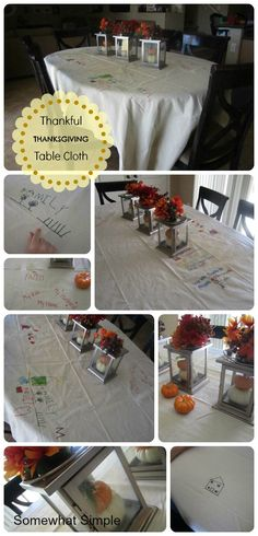 """Great family activity, tradition and future family heirloom- make a """"Thankful Thanksgiving Tablecloth""""- everyone writes (or draws) things they are grateful for right on the tablecloth. Save it and fill it up over the years. From somewhatsimple.com"""