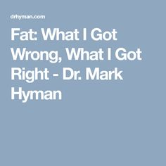 Fat: What I Got Wrong, What I Got Right - Dr. Mark Hyman