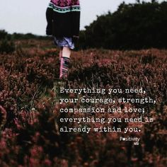 Everything you need your courage strength compassion and love; Positive People, Positive Quotes, Uplifting Quotes, Inspirational Quotes, Optimism Quotes, Fantastic Quotes, Positive Inspiration, Parenting Quotes, Note To Self