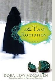 Historical fiction reviews of The Last Romanov.  Dory Levy Mossanen's intriguing tale of the Romanovs of Russia.