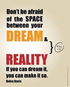 Embrace the fear.. what do you need to do to bridge the gap from your dreams to making them a reality?