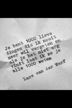 Je bent 1000 lieve dingen die ik nooit meer wil vergeten en als je het niet erg vindt laat ik ze je alle 1000 weten.