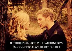we all want a klaroline kiss! please please please, before he leaves!!!!