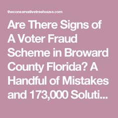 Are There Signs of A Voter Fraud Scheme in Broward County Florida? A Handful of Mistakes and 173,000 Solutions…  Posted on October 26, 2016	by sundance