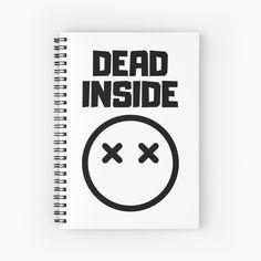Dead Inside Spiral Notebook by RIVEofficial Dead Inside, Luxury Bedding Sets, Cute Tshirts, Social Events, Custom Invitations, Printable Wall Art, Spiral, Custom Design, Notebook