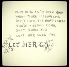 This song makes me cry every time [passenger: let her go]