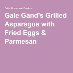 Gale Gand's Grilled Asparagus with Fried Eggs & Parmesan