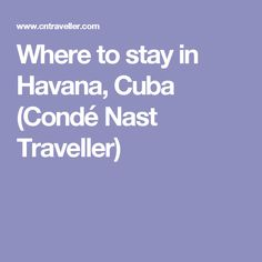 Where to stay in Havana, Cuba (Condé Nast Traveller)