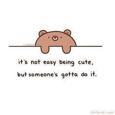 """chibird: """" A cute wall bear to brighten up your Sunday! Cute Inspirational Quotes, Cute Quotes, Happy Quotes, Positive Quotes, Motivational Quotes, Funny Quotes, Cute Cartoon Quotes, Cute Puns, Cute Memes"""