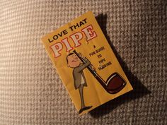 """""""LOVE THAT PIPE: A FUN GUIDE TO PIPE SMOKING"""" circa 1966"""