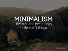 Minimalism is doing something in just the right amount. Minimalism is the way of life because the best things in life aren't things. Becoming Minimalist, Minimalist Living, Minimalist Quotes, Way Of Life, Life Is Good, Quotes To Live By, Me Quotes, Qoutes, Cherish Quotes