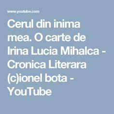 Cerul din inima mea. O carte de Irina Lucia Mihalca - Cronica Literara (c)ionel bota - YouTube
