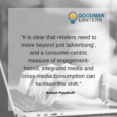 """""""It is clear that retailers need to move beyond just 'advertising', and a consumer-centric measure of engagement-based, integrated media and cross-media consumption can facilitate that shift."""" Robert Passikoff"""