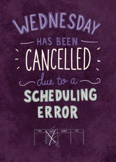 Wednesday has been canceled.