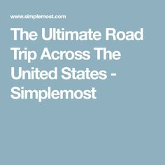 The Ultimate Road Trip Across The United States - Simplemost