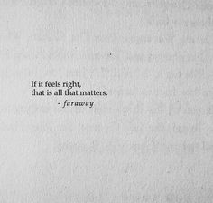 """""""it feels right, that's all that matters. Mood Quotes, Poetry Quotes, Positive Quotes, Life Quotes, Pretty Words, Cool Words, Wise Words, Favorite Quotes, Best Quotes"""