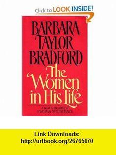 The Women in His Life (9780394559513) Barbara Taylor Bradford , ISBN-10: 0394559517  , ISBN-13: 978-0394559513 ,  , tutorials , pdf , ebook , torrent , downloads , rapidshare , filesonic , hotfile , megaupload , fileserve