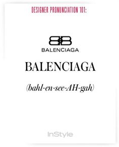 How to Correctly Say 51 Commonly Mispronounced Names in Fashion - How to Pronounce Designers' Names to Prep for Fashion Week – Balenciaga from - Fashion Designers Names, How To Pronounce, Elements Of Style, English Vocabulary, Book Of Life, Fashion Quotes, Marketing, Vintage Designs, Balenciaga