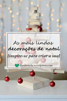 Confira, neste post, as mais lindas decorações de natal para deixar a sua casa especialmente decorada para esta época tão festiva e tão linda!