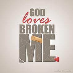 God loves broken me- <3