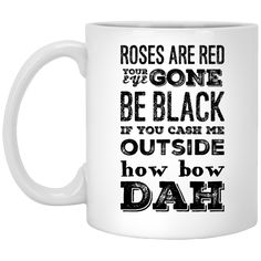 Roses are red your eye gone be black if you cash me outside how bow dah   Mug