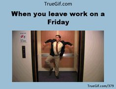 when you leave work on a friday