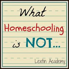 Lextin Academy of Classical Education: What Homeschooling Is NOT.........