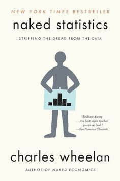 Naked Statistics: Stripping the Dread from the Data by Charles Wheelan http://www.amazon.com/dp/039334777X/ref=cm_sw_r_pi_dp_X.34ub0FYCSJ8