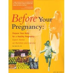 Before Your Pregnancy : Prepare Your Body for a Healthy Pregnancy -- Expert Advice on Nutrition and Exercise (Book and Video)