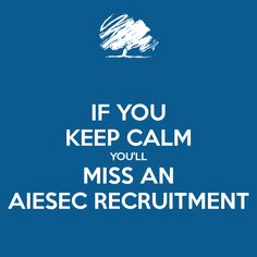 if-you-keep-calm-youll-miss-an-aiesec-recruitment.png (1200×1200)