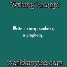 Writing prompt: write a story involving a prophecy. Respond to this prompt at http://www.worldsmyths.com/forum/index.php?topic=658.0