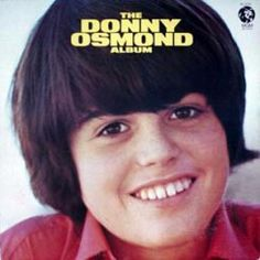 I loved Donny Osmond...I had my walls plastered with his and his brother's pictures. I might even still have this album....somewhere.