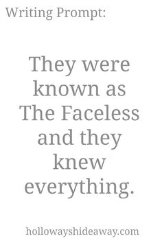 Mystery Writing Prompts-Mar2017-They were known as The Faceless and they knew everything.