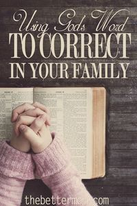 I've been thinking about ways to get back to the basics of letting the Bible be the foundation for the discipline and training of our children. Here are some ways you can start using God's Word to correct in your family.