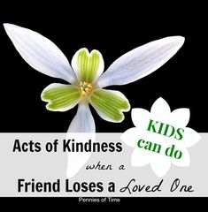 Act of Kindness: When a Friend Loses a Loved One – Pennies Of Time: Compassionate Problem Solvers Losing A Parent, Losing Friends, Cheer Posters, Kindness For Kids, Losing A Loved One, Service Ideas, Service Projects, Losing Someone, Sympathy Gifts