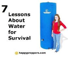 Seven Lessons about water for survival: http://www.happypreppers.com/water.html