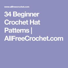 34 Beginner Crochet Hat Patterns | AllFreeCrochet.com