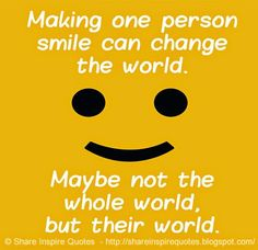 Making one person smile can change the world. Maybe not the whole world but their world. #Smile #Smilelessons #Smileadvice #Smilequotes #quotesonSmile #Smilequotesandsayings #change #world #share #inspire #quotes #whatsappstatus #whatsapp
