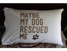 Maybe My Dog Rescued Me Handmade Pillowcase - Online Fundraising Auction - BiddingForGood