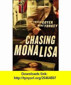 Chasing Mona Lisa A Novel (9780800720469) Tricia Goyer, Mike Yorkey , ISBN-10: 0800720466  , ISBN-13: 978-0800720469 ,  , tutorials , pdf , ebook , torrent , downloads , rapidshare , filesonic , hotfile , megaupload , fileserve