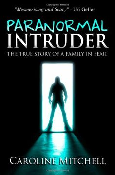 Paranormal Intruder: The True Story of a Family in Fear by Caroline Mitchell