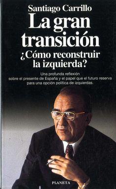 Carrillo, Santiago (1915-2012) La gran transición : ¿cómo reconstruir la izquierda? / Santiago Carrillo. -- 1.ª ed. -- Barcelona : Planeta, 1995. 196 p. ; 21 cm. -- (Documento). D. L. B. 18022-1995. -- ISBN 84-08-01473-0.