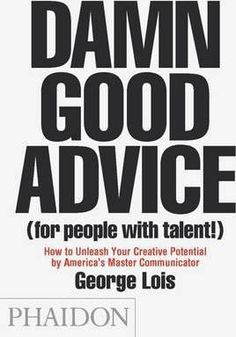 Damn Good Advice (For People with Talent!): How To Unleash Your Creative Potential by America's Master Communicator, by George Lois (the real Don Draper) Mr Big, Don Draper, Madison Avenue, Usa Today, Good Books, Books To Read, Free Books, Guter Rat, Poster Design