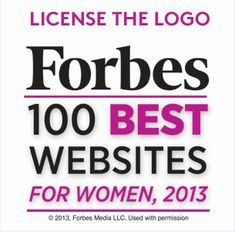 Forbes 100 Best Websites for Women (2013).  Blogs, motherhood, health, networking... all things women!