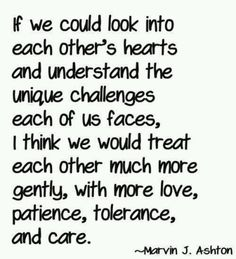 TRUTH...If we could look into each other's hearts