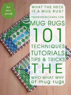 Mug Rugs 101 - The Who What Why of Mug Rugs & Lots of Tutorials!