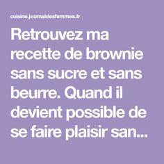 Retrouvez ma recette de brownie sans sucre et sans beurre. Quand il devient possible de se faire plaisir sans aucune culpabilité !