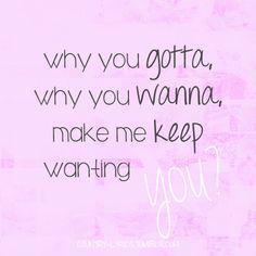 why you gotta, why you wanna, make me keep wanting you? Why You Wanna — Jana Kramer